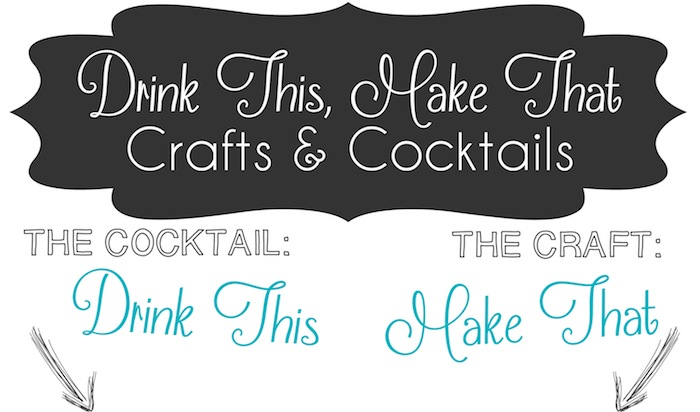 Drink This, Make That (Crafts & Cocktails) by Smart School House #cocktails #craft #diy