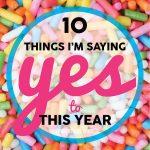 Things I'm saying YES