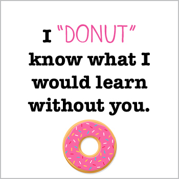 "I ""donut"" know what I would learn without you - teacher appreciation printable"